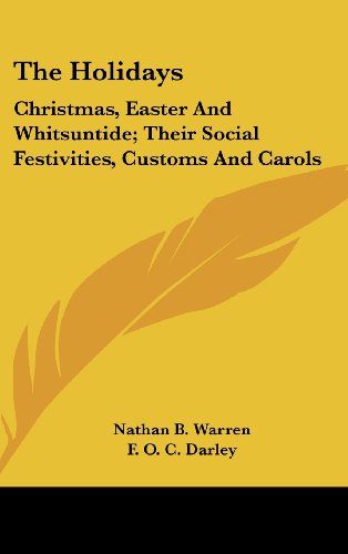 The Holidays: Christmas, Easter and Whitsuntide; Their Social Festivities, Customs and Carols (Legacy Reprint Series)