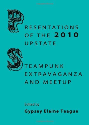 Presentations of the 2010 Upstate Steampunk Extravaganza and Meetup
