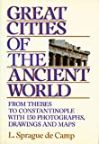 Great Cities of the Ancient World: From Thebes to Constantinople With 150 Photographs, Drawings and Maps