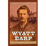 Wyatt Earp: The Life Behind the Legendby Casey Tefertiller