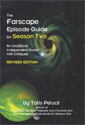 The Farscape Season Two Episode Guide: An Unofficial Guide with Critiques