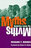 Myths America Lives By (0252072200) by Richard T. Hughes