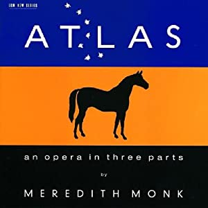 Monk: Atlas - An Opera in Three Parts