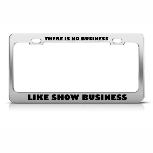 No Business Is Like Show Business Career Profession License Plate Frame Holder