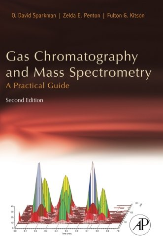 Gas Chromatography and Mass Spectrometry: A Practical Guide, Second Edition, by O. David Sparkman, Zelda Penton, Fulton G. Kitson