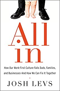 Book Cover: All In: How Our Work-First Culture Fails Dads, Families, and Businesses--And How We Can Fix It Together