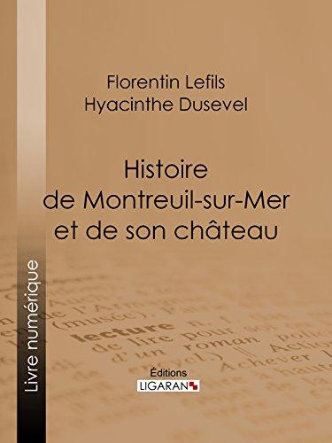 Histoire de Montreuil-sur-Mer et de son château