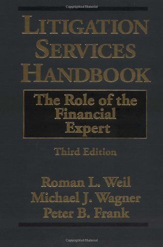 Litigation Services Handbook: The Role of the Financial Expert 3rd (third) edition by Weil, Roman L., Wagner, Michael J., Frank, Peter B. published by Wiley (2001) [Hardcover]