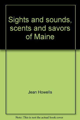 Sights and sounds, scents and savors of Maine