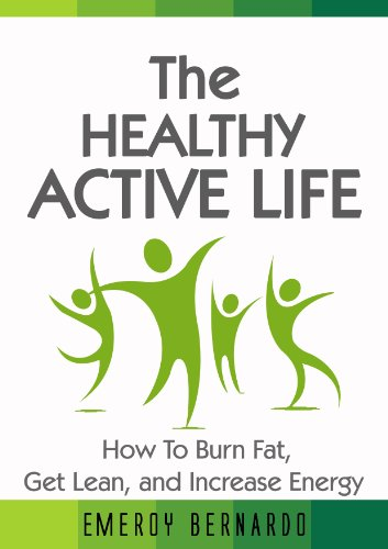 The Healthy, Active Life: How To Burn Fat, Get Lean, And Increase Energy (Fat Loss Book Series)