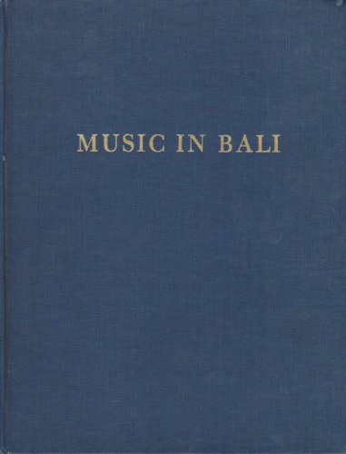 Music in Bali: A Study in Form and Instrumental Organization in Balinese Orchestral Music (Da Capo Press music reprint s