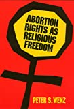 Abortion Rights as Religious Freedom (Ethics And Action)
