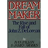 Dream Maker: The Rise and Fall of John Z. DeLorean