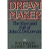 Dream Maker: The Rise and Fall of John Z. DeLorean