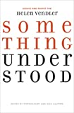 Something Understood: Essays and Poetry for Helen Vendler