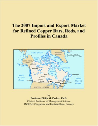 The 2007 Import and Export Market for Refined Copper Bars, Rods, and Profiles in Canada