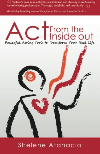 Act from the Inside Out: Powerful Acting Tools to Transform Your Real Life