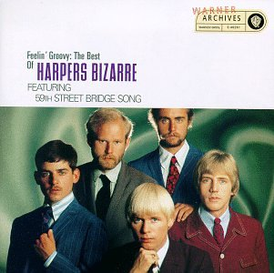 Feelin' Groovy: The Best Of Harpers Bizarre Featuring The 59th Street Bridge Song