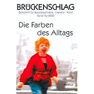 Brückenschlag. Zeitschrift für Sozialpsychiatrie, Literatur, Kunst / Die Farben des Alltags: BD 16/2000