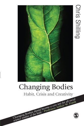 Changing Bodies: Habit, Crisis And Creativity (Published In Association With Theory, Culture & Society)