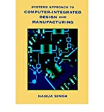 img - for By Nanua Singh Systems Approach to Computer-Integrated Design and Manufacturing (1st Edition) book / textbook / text book