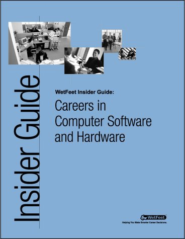 The Wetfeet Insider Guide to Careers Computer Software and Hardware