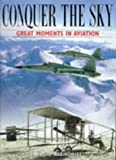 Conquer the Sky: Great Moments in Aviation (1567993818) by Rabinowitz, Harold