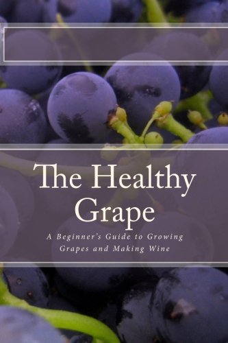 The Healthy Grape: A Beginner'S Guide To Growing Grapes And Making Wine front-141595