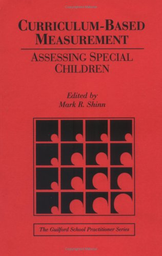 Curriculum-Based Measurement Assessing Special Children Guilford School Practitioner089862424X