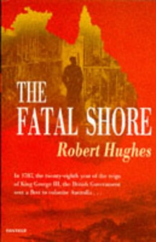 The Fatal Shore: History of the Transportation of Convicts to Australia, 1787-1868 (Harvill Panther)