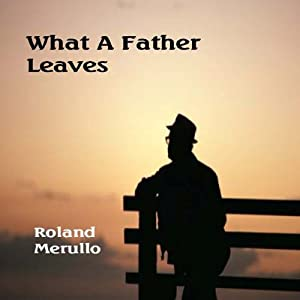 What a Father Leaves | [Roland Merullo]