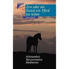 Zen oder die Kunst ein Pferd zu reiten: Achtsamkeit, Konzentration, Meditation