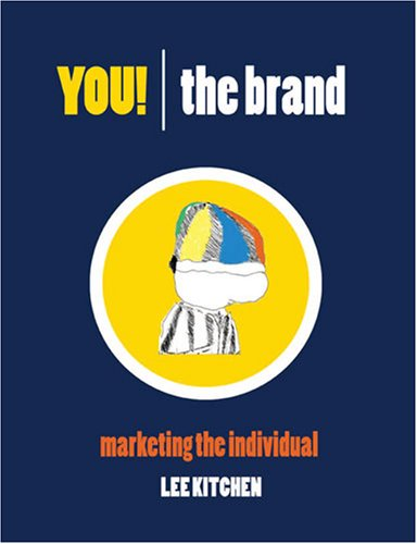 YOU! THE BRAND: MARKETING THE INDIVIDUAL
