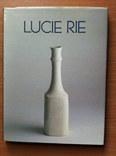 Lucie Rie: A Survey of Her Life and Work