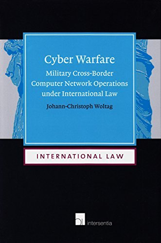 Cyber Warfare: Military Cross-Border Computer Network Operations under International Law by Johann-Christoph Woltag (2014-05-09)