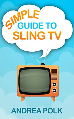 Simple Guide to Sling TV (Non Technical Guide To Cord Cutting Book 2) PDF