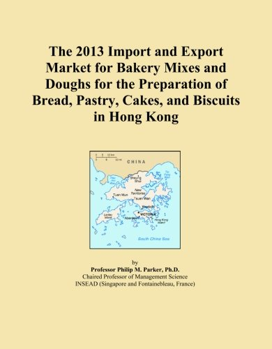 The 2013 Import and Export Market for Bakery Mixes and Doughs for the Preparation of Bread, Pastry, Cakes, and Biscuits in Hong Kong