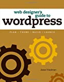 Web Designers Guide to WordPress: Plan, Theme, Build, Launch (Voices That Matter)
