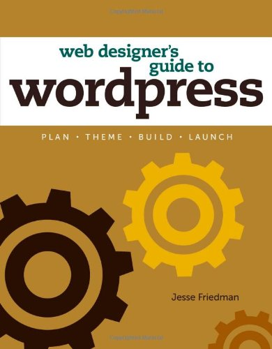 Web Designer's Guide to WordPress: Plan, Theme,