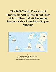 The 2009 World Forecasts of Transistors with a Dissipation Rate of Less Than 1 Watt Excluding Photosensitive Transistors Export Supplies