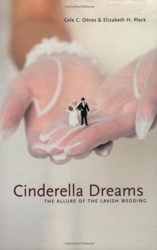 Cinderella Dreams: The Allure of the Lavish Wedding (Life Passages)