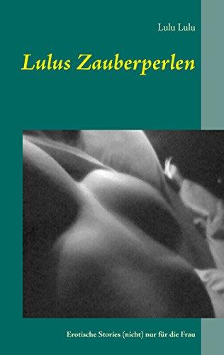 Lulu Lulu - Lulus Zauberperlen: Erotische Stories (nicht) nur für die Frau