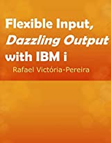Flexible Input, Dazzling Output with IBM i