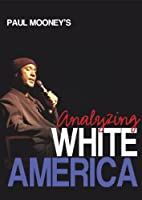 Paul Mooney: Paul Mooney Analyzing White America