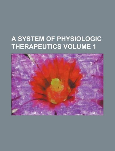A System of physiologic therapeutics Volume 1