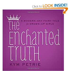The Enchanted Truth: A Modern-day Fairy Tale for Grown-up Girls