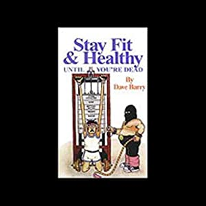 Stay Fit and Healthy Until You're Dead | [Dave Barry]