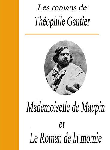 Théophile Gautier - Les romans de Théophile Gautier / Mademoiselle de Maupin et Le roman de la momie (French Edition)