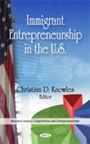 Immigrant Entrepreneurship in the U.S. (Business Issues, Competition and Entrepreneurship)