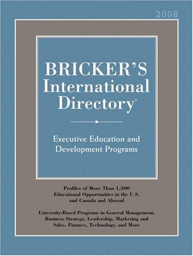 Bricker's International Directory 2008: Executive Education and Development Programs (Bricker's International Directory: University-Based Executive Development Programs)